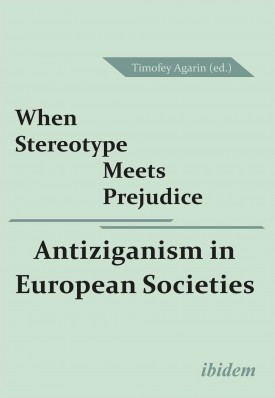 When Stereotype Meets Prejudice: Antiziganism in European Societies