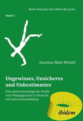 Ungewisses, Unsicheres und Unbestimmtes: Eine phänomenologische Studie zum Pädagogischen in Hinsicht auf LehrerInnenbildung