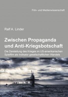 Zwischen Propaganda und Anti-Kriegsbotschaft: Die Darstellung des Krieges im US-amerikanischen Spielfilm als Indikator gesellschaftlichen Wandels