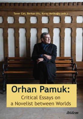 Orhan Pamuk: Critical Essays on a Novelist between Worlds