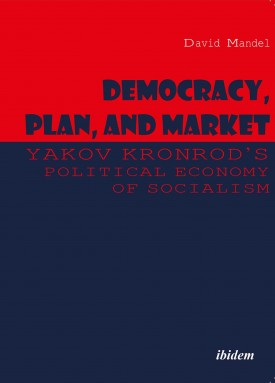 Democracy, Plan, and Market: Yakov Kronrod's Political Economy of Socialism
