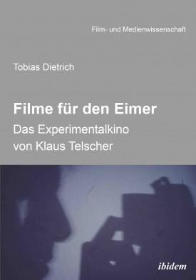 Filme für den Eimer: Das Experimentalkino von Klaus Telscher
