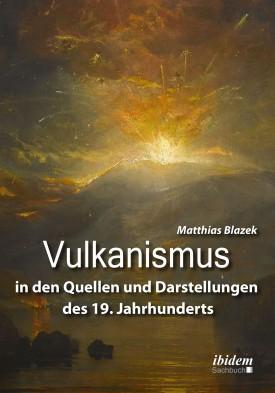 Vulkanismus in den Quellen und Darstellungen des 19. Jahrhunderts