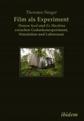 Film als Experiment: Demon Seed und Ex Machina zwischen Gedankenexperiment, Simulation und Laborraum