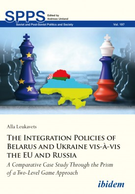The Integration Policies of Belarus and Ukraine vis-à-vis the EU and Russia
