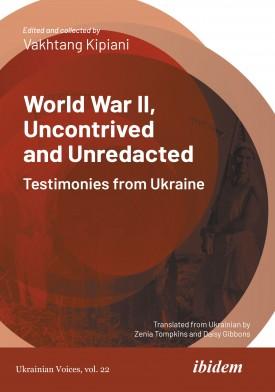 World War II, Uncontrived and Unredacted: Testimonies from Ukraine