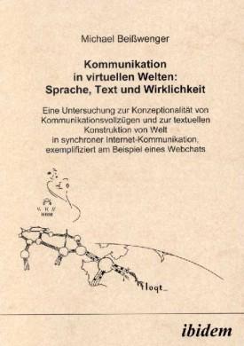 Kommunikation in virtuellen Welten: Sprache, Text und Wirklichkeit