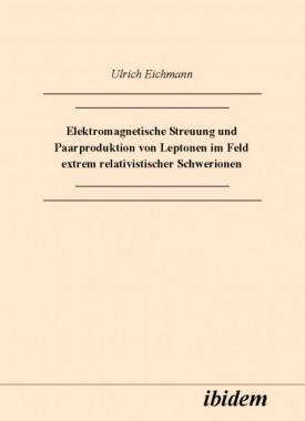 Elektromagnetische Streuung und Paarproduktion von Leptonen im Feld extrem relativistischer Schwerionen