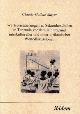 Werteorientierungen an Sekundarschulen in Tanzania vor dem Hintergrund interkultureller und inner-afrikanischer Wertediskussionen