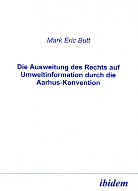 Die Ausweitung des Rechts auf Umweltinformation durch die Aarhus-Konvention