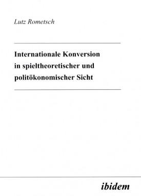 Internationale Konversion in spieltheoretischer und politökonomischer Sicht
