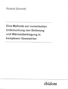 Eine Methode zur numerischen Untersuchung von Strömung und Wärmeübertragung in komplexen Geometrien