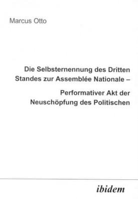 Die Selbsternennung des Dritten Standes zur Assemblée Nationale – Performativer Akt der Neuschöpfung des Politischen