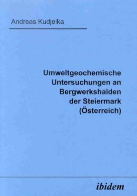 Umweltgeochemische Untersuchungen an Bergwerkshalden der Steiermark (Österreich)
