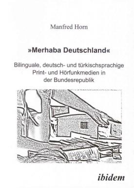 'Merhaba Deutschland' - Bilinguale, deutsch- und türkischsprachige Print- und Hörfunkmedien in der Bundesrepublik