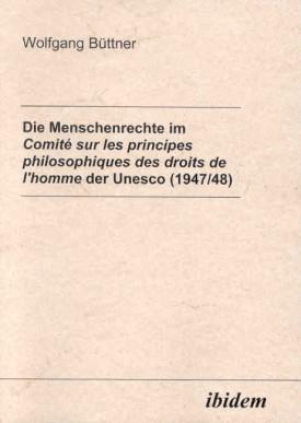 Die Menschenrechte im Comité sur les principes philosophiques des droits de l'homme der Unesco (1947/48)