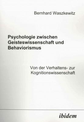 Psychologie zwischen Geisteswissenschaft und Behaviorismus. Von der Verhaltens- zur Kognitionswissenschaft