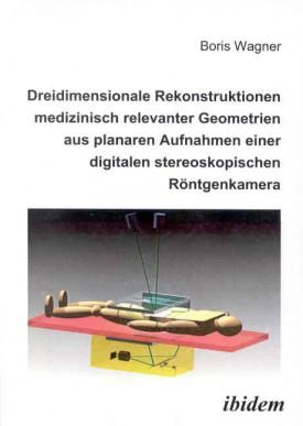 Dreidimensionale Rekonstruktionen medizinisch relevanter Geometrien aus planaren Aufnahmen einer digitalen stereoskopischen Röntgenkamera