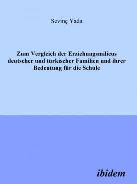 Zum Vergleich der Erziehungsmilieus deutscher und türkischer Familien und ihre Bedeutung für die Schule