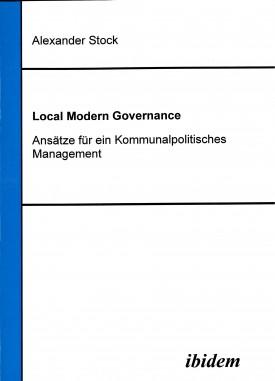 Local Modern Governance. Ansätze für ein Kommunalpolitisches Management