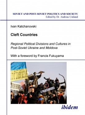 Cleft Countries - Regional Political Divisions and Cultures in Post-Soviet Ukraine and Moldova