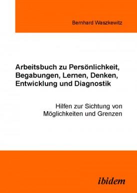 Arbeitsbuch zu Persönlichkeit, Begabungen, Lernen, Denken, Entwicklung und Diagnostik