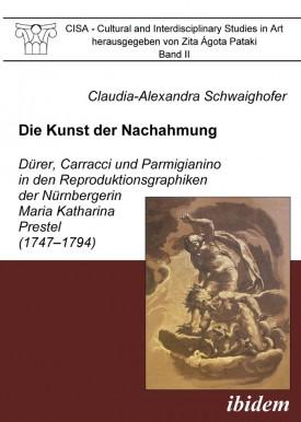 Die Kunst der Nachahmung - Dürer, Carracci und Parmigianino in den Reproduktionsgraphiken der Nürnbergerin Maria Katharina Prestel (1747-1794)
