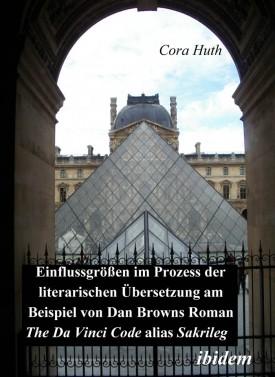 """Einflussgrössen im Prozess der literarischen Übersetzung am Beispiel von Dan Browns Roman """"The Da Vinci Code"""" alias """"Sakrileg"""""""