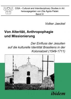 Von Alterität, Anthropophagie und Missionierung. Der Einfluss der Jesuiten auf die kulturelle Identität Brasiliens in der Kolonialzeit (1549-1711)