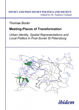 Meeting Places of Transformation. Urban Identity, Spatial Representations and Local Politics in St. Petersburg, Russia