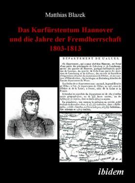 Das Kurfürstentum Hannover und die Jahre der Fremdherrschaft 1803-1813
