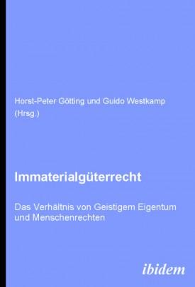 Immaterialgüterrecht. Das Verhältnis von Geistigem Eigentum und Menschenrechten