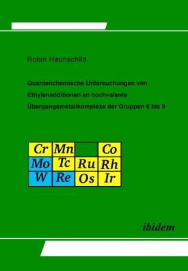 Quantenchemische Untersuchungen von Ethylenadditionen an hochvalente Übergangsmetallkomplexe der Gruppen 6 bis 9