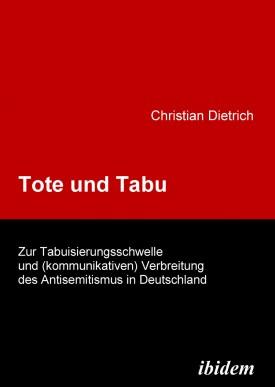 Tote und Tabu. Zur Tabuisierungsschwelle und (kommunikativen) Verbreitung des Antisemitismus in Deutschland