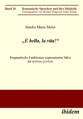 """""""È bella, la vita!"""" Pragmatische Funktionen segmentierter Sätze im italiano parlato"""