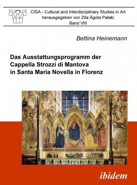 Das Ausstattungsprogramm der Cappella Strozzi di Mantova in Santa Maria Novella in Florenz