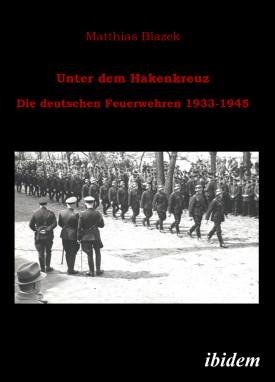 Unter dem Hakenkreuz: Die deutschen Feuerwehren 1933-1945