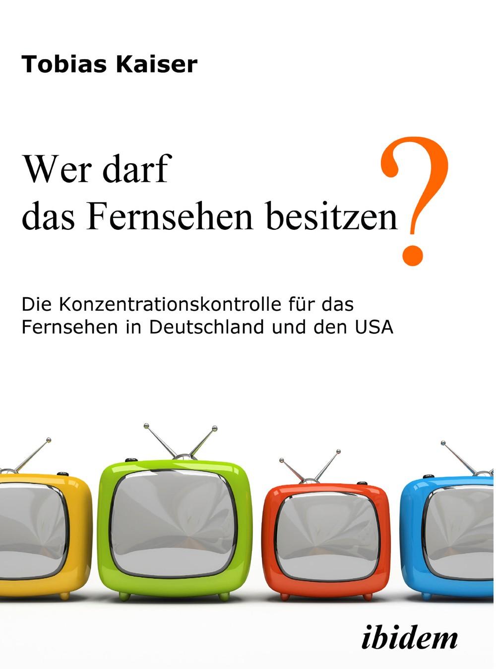Wer darf das Fernsehen besitzen? Die Konzentrationskontrolle für das Fernsehen in Deutschland und den USA