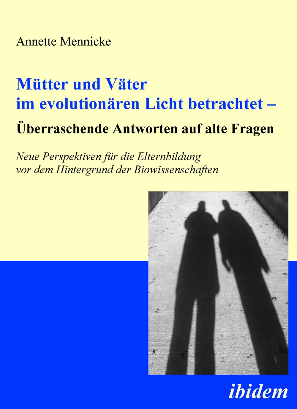 Mütter und Väter im evolutionären Licht betrachtet – Überraschende Antworten auf alte Fragen