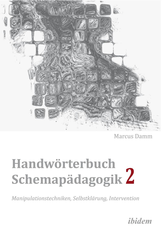 Handwörterbuch Schemapädagogik 2: Manipulationstechniken, Selbstklärung, Intervention