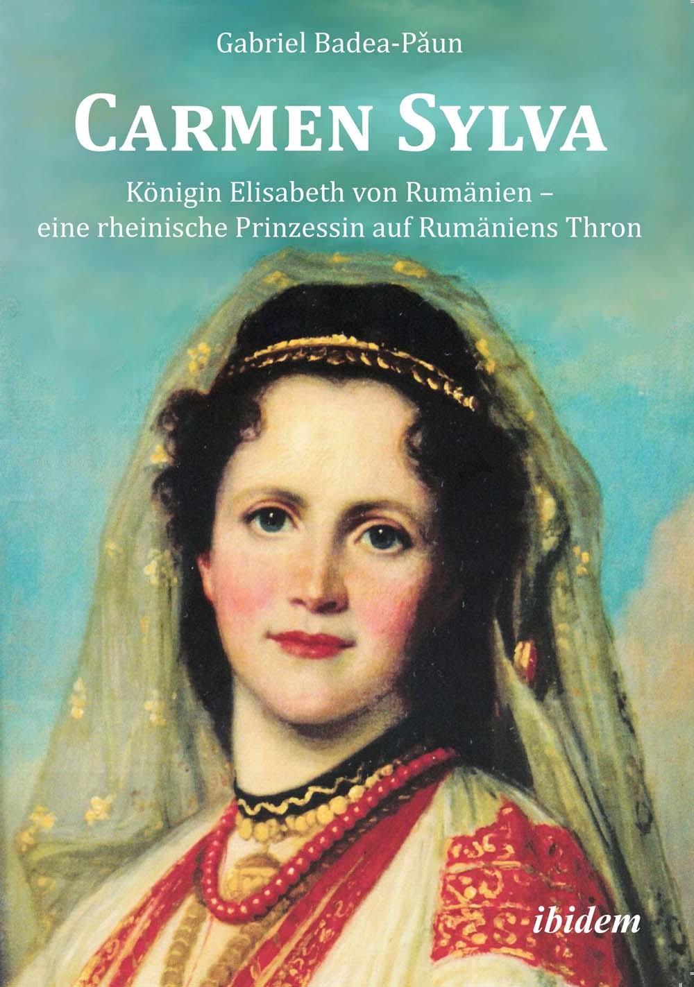 Carmen Sylva. Königin Elisabeth von Rumänien – eine rheinische Prinzessin auf Rumäniens Thron
