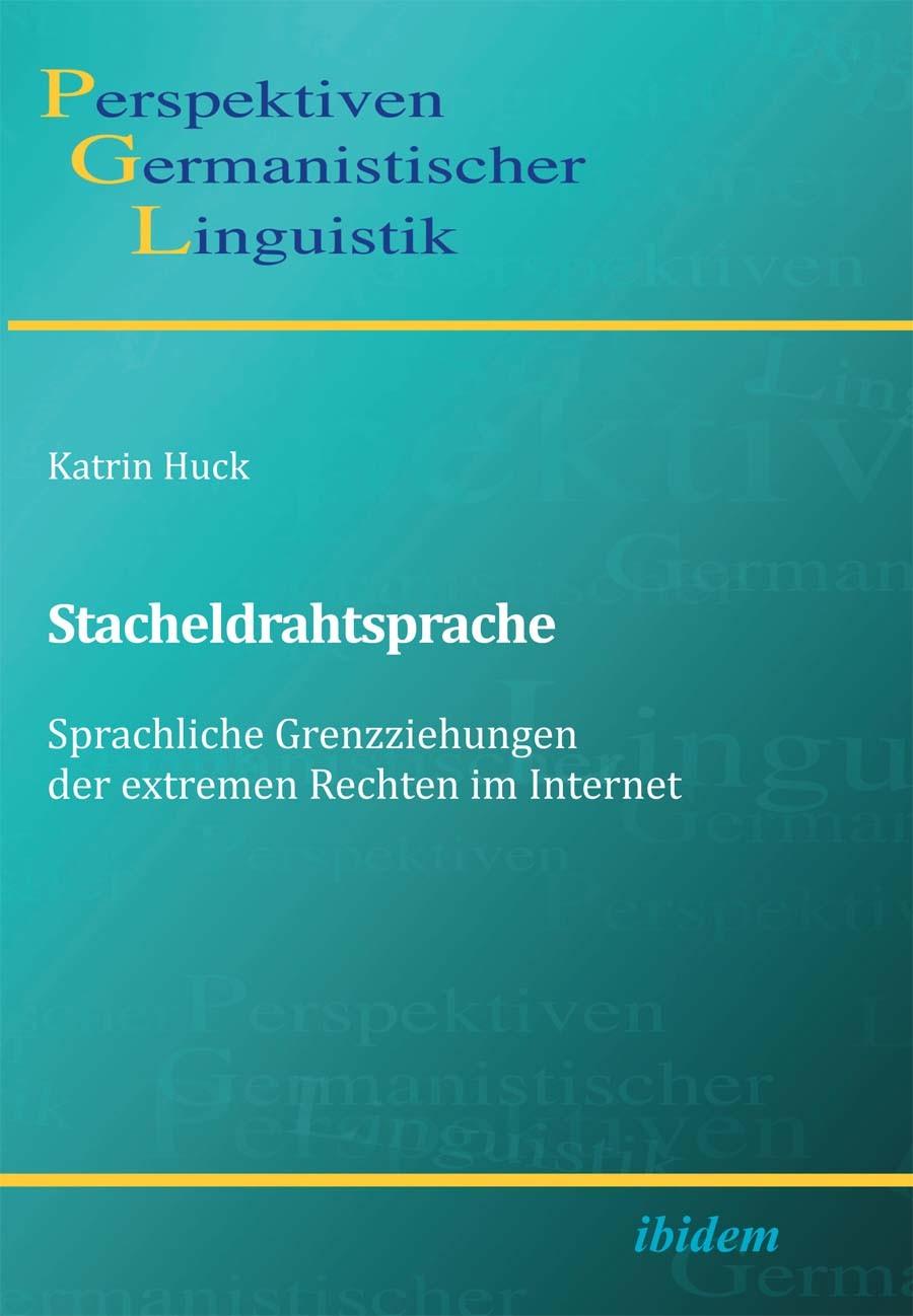 Stacheldrahtsprache: Sprachliche Grenzziehungen der extremen Rechten im Internet