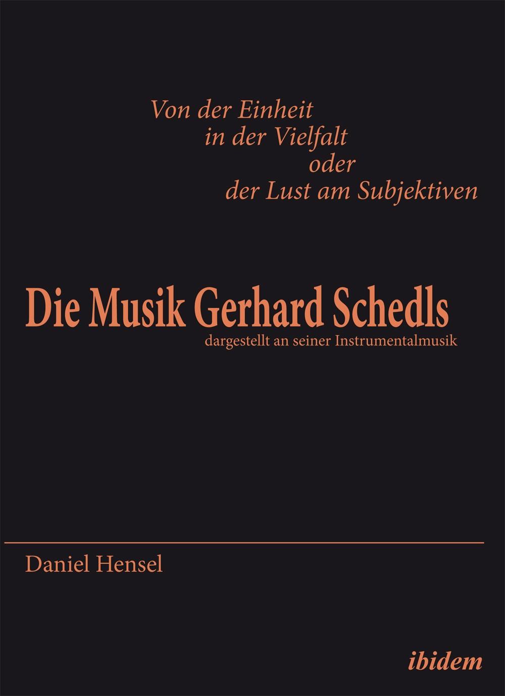 Von der Einheit in der Vielfalt oder der Lust am Subjektiven: Die Musik Gerhard Schedls
