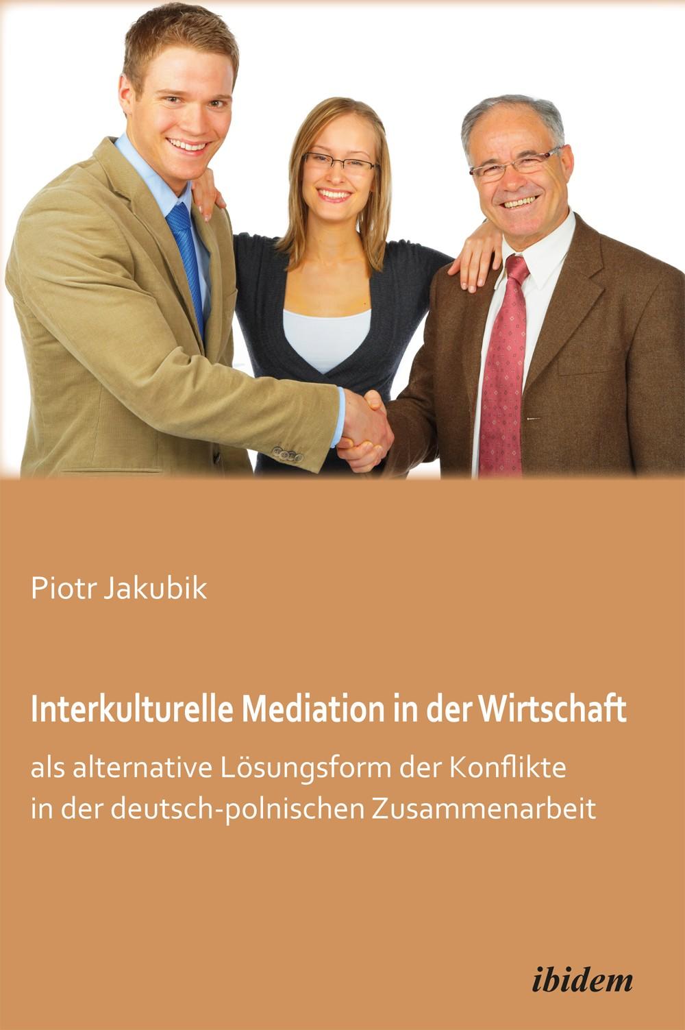 Interkulturelle Mediation in der Wirtschaft als alternative Lösungsform der Konflikte in der deutsch-polnischen Zusammenarbeit