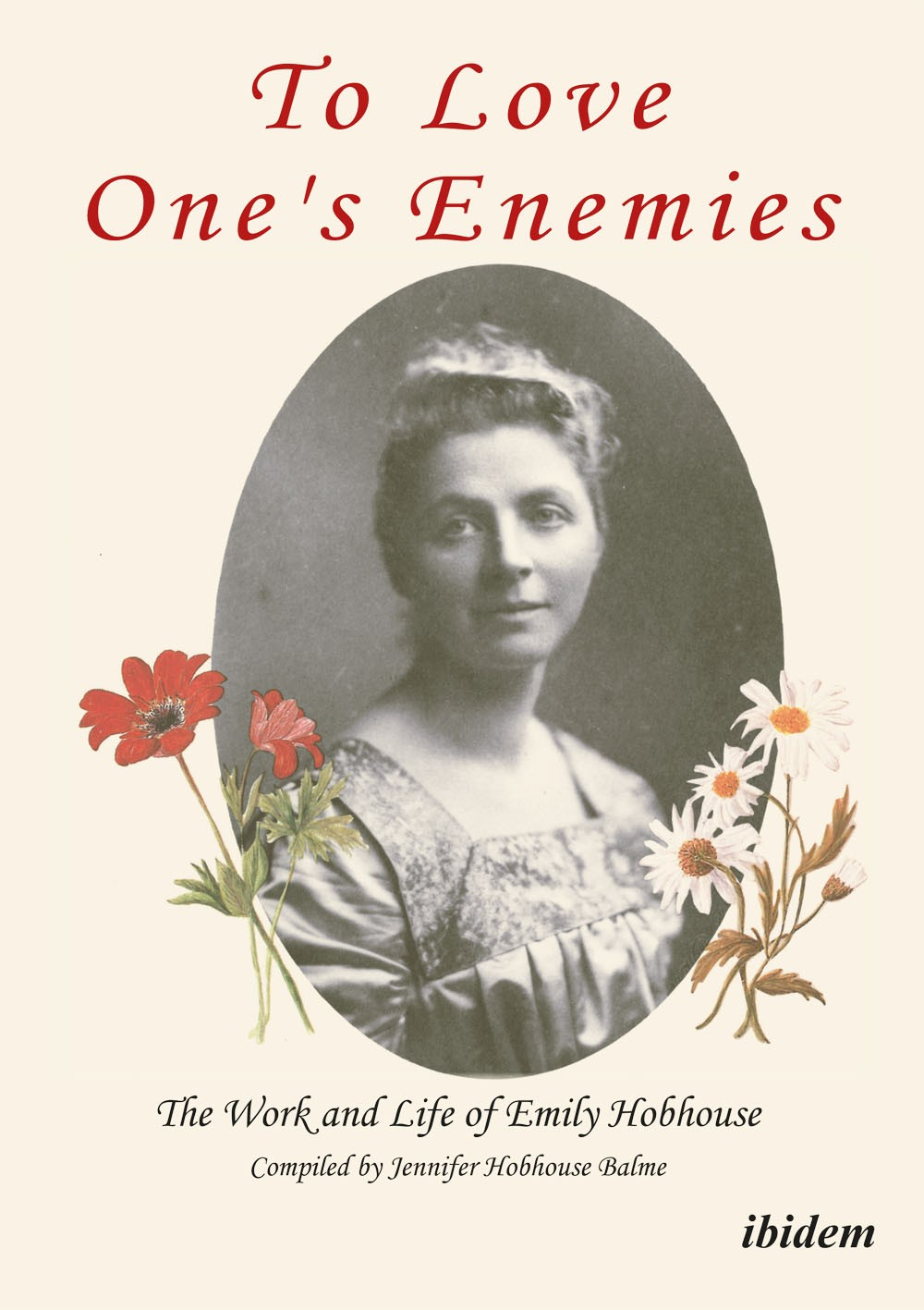 To Love One's Enemies: The work and life of Emily Hobhouse compiled from letters and writings, newspaper cuttings and official documents