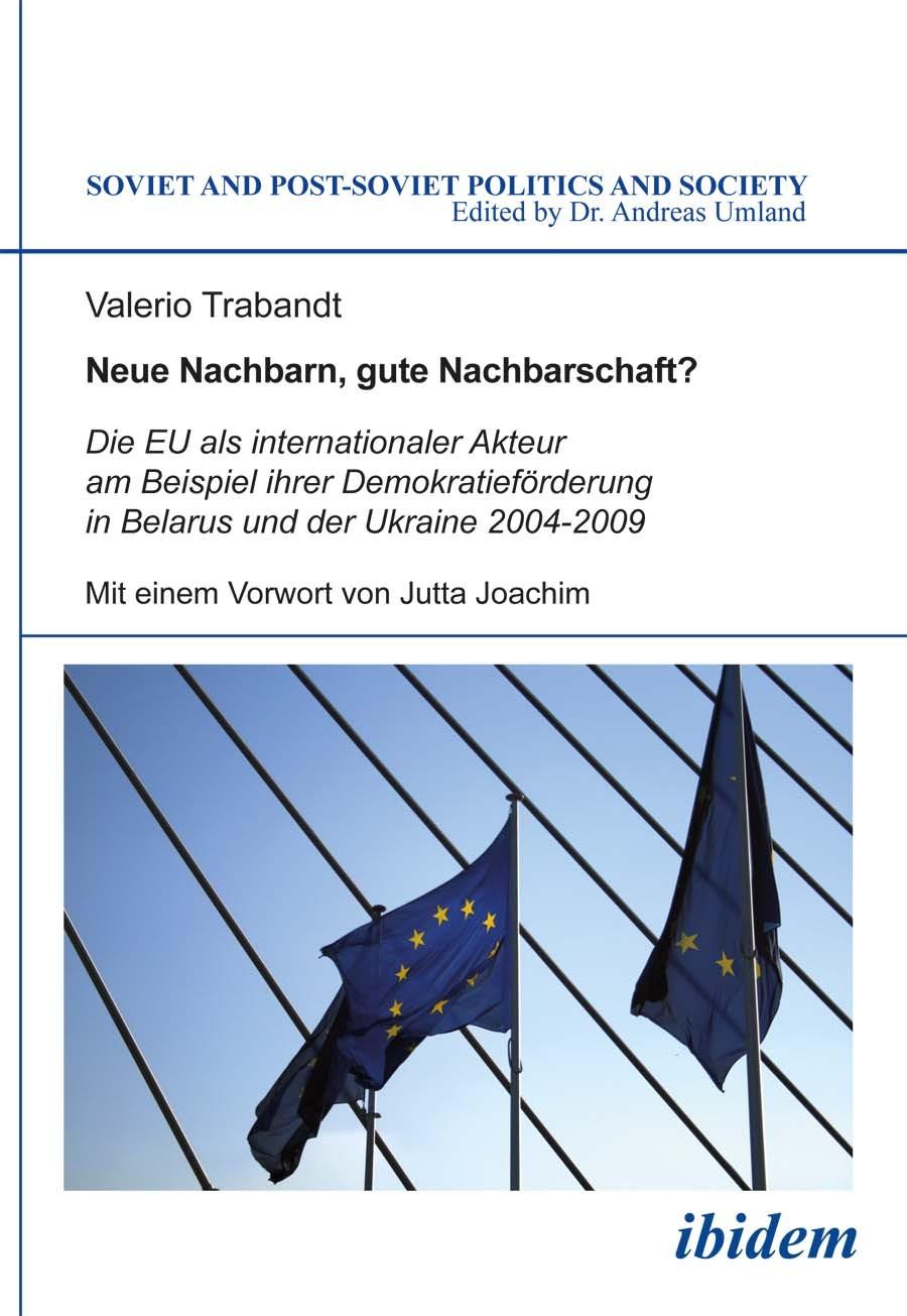 Neue Nachbarn, gute Nachbarschaft? Die EU als internationaler Akteur am Beispiel ihrer Demokratieförderung in Belarus und der Ukraine 2004-2009