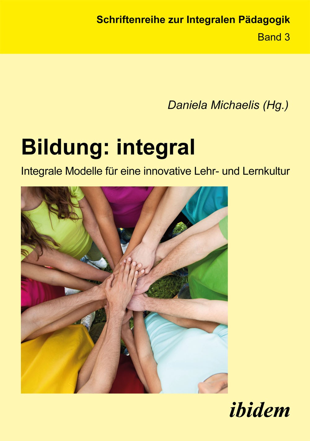 Bildung: integral. Integrale Modelle für eine innovative Lehr- und Lernkultur
