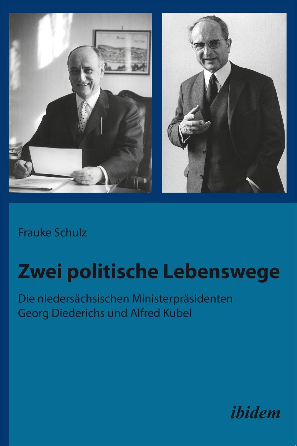 Zwei politische Lebenswege. Die niedersächsischen Ministerpräsidenten Georg Diederichs und Alfred Kubel