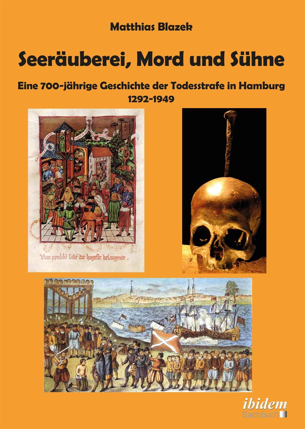 Seeräuberei, Mord und Sühne – Eine 700-jährige Geschichte der Todesstrafe in Hamburg 1292–1949