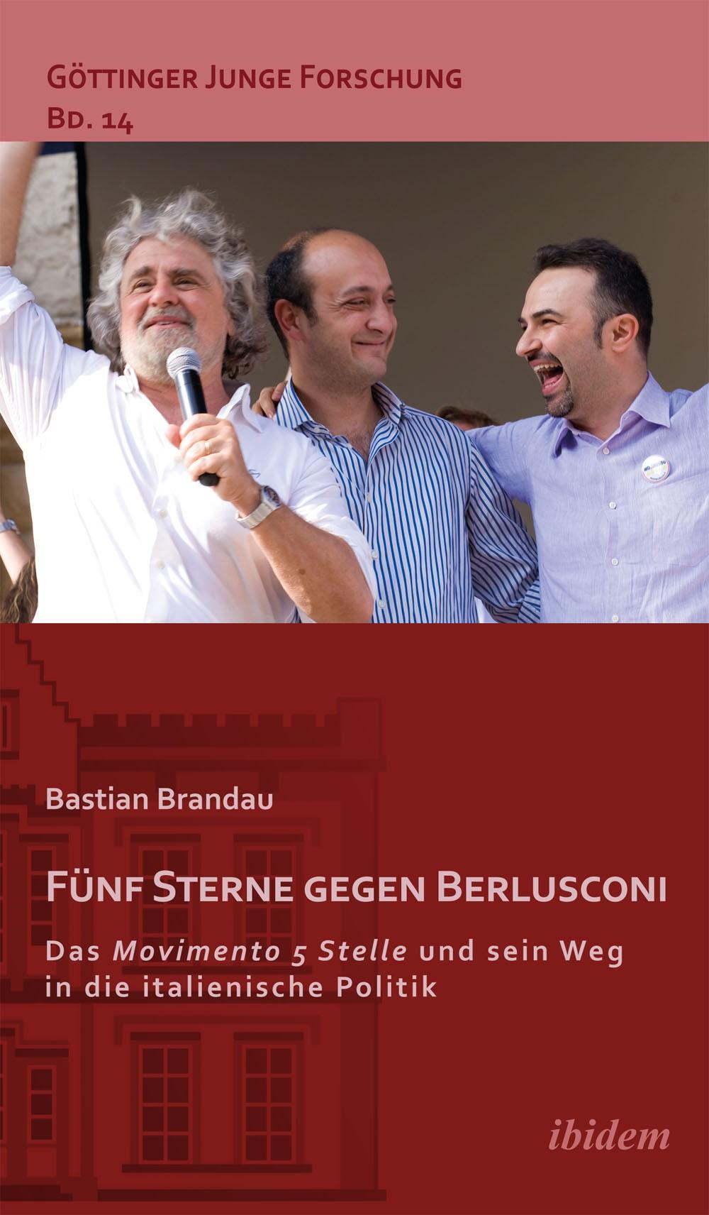 Fünf Sterne gegen Berlusconi. Das Movimento 5 Stelle und sein Weg in die italienische Politik